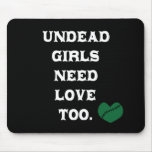 Undead Girls Need Love Too Mouse Pad