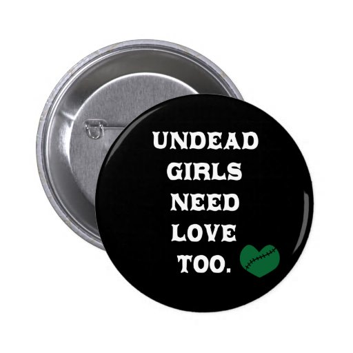 Undead Girls Need Love Too Pinback Button