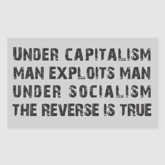 Under Capitalism Man Exploits Man... Rectangular Sticker