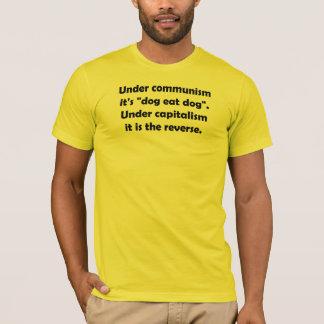 """Under Communism It's """"Dog Eat Dog"""". Under … T-Shirt"""