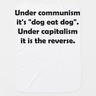 """Under Communism It's """"Dog Eat Dog"""". Under … Baby Blanket"""