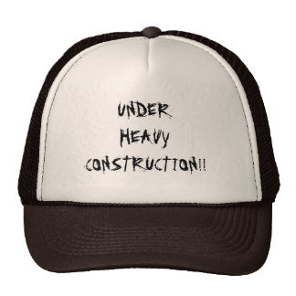 Under Heavy Construction Trucker Hat