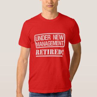 Under New Management Retired Men's shirt Funny