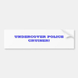 UNDERCOVER POLICE CRUISER! BUMPER STICKER