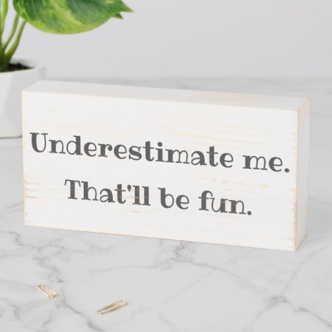 Underestimate me - Funny Sarcastic Quote Wooden Box Sign