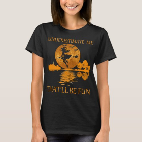 underestimate me thatll be fun witch for women T_Shirt