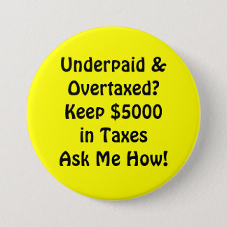 Underpaid &Overtaxed?Keep $5000in TaxesAsk Me How! Button