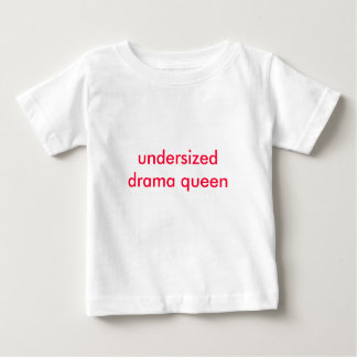 undersized drama queen baby T-Shirt