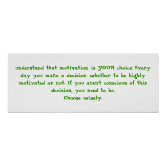 understand that motivation is YOUR choice! Ever... Posters
