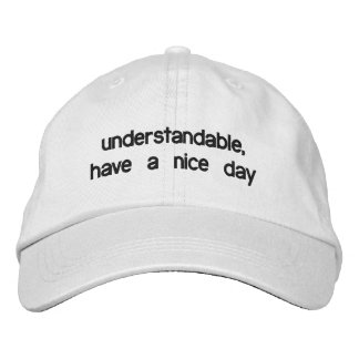 Understandable, have a nice day embroidered baseball hat