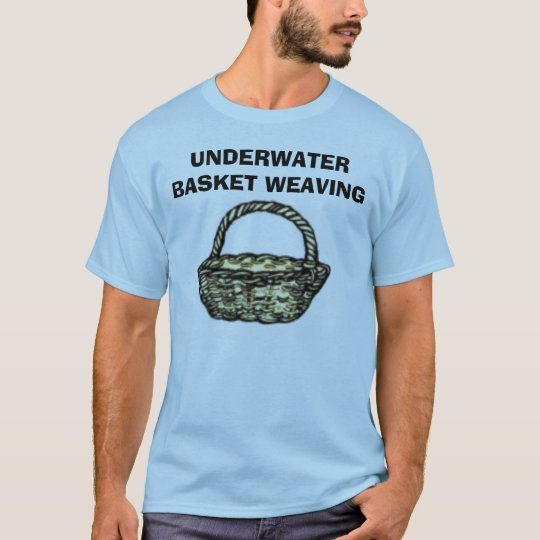 UNDERWATER BASKET WEAVING T-Shirt | Zazzle