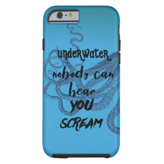 Underwater Nobody Can Hear You Scream Octopus Blue Tough iPhone 6 Case