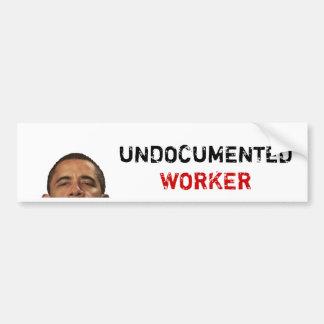 undocumentedworkerobama, UNDOCUMENTED, WORKER Bumper Sticker
