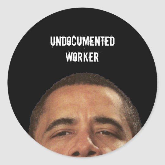 undocumentedworkerobama, UNDOCUMENTED WORKER Classic Round Sticker