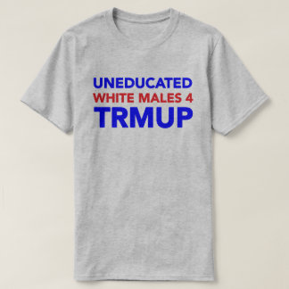 Uneducated White Males 4 TRMUP! T-Shirt