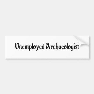 Unemployed Archaeologist Bumper Sticker Car Bumper Sticker