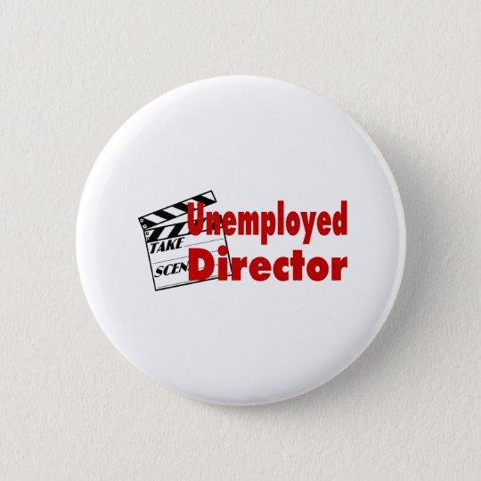 Unemployed Director Pinback Button