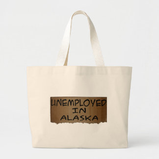 UNEMPLOYED IN ALASKA LARGE TOTE BAG