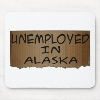 UNEMPLOYED IN ALASKA MOUSE PAD