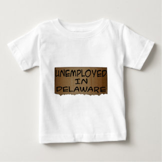 UNEMPLOYED IN DELAWARE BABY T-Shirt