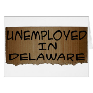 UNEMPLOYED IN DELAWARE CARD