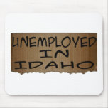 UNEMPLOYED IN IDAHO MOUSE PADS