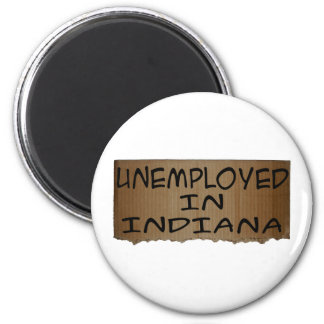 UNEMPLOYED IN INDIANA 2 INCH ROUND MAGNET