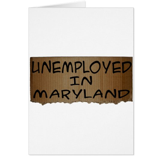 UNEMPLOYED IN MARYLAND CARD