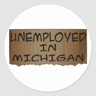UNEMPLOYED IN MICHIGAN CLASSIC ROUND STICKER