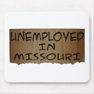 UNEMPLOYED IN MISSOURI MOUSE PAD