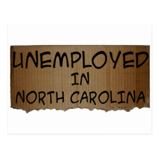 UNEMPLOYED IN NORTH CAROLINA POST CARD