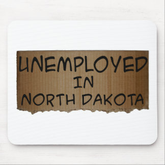 UNEMPLOYED IN NORTH DAKOTA MOUSE PAD