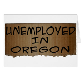 UNEMPLOYED IN OREGON CARD