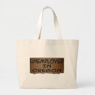 UNEMPLOYED IN OREGON LARGE TOTE BAG