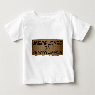 UNEMPLOYED IN PENNSYLVANIA BABY T-Shirt
