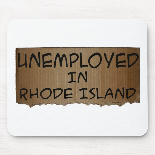 UNEMPLOYED IN RHODE ISLAND MOUSE PAD