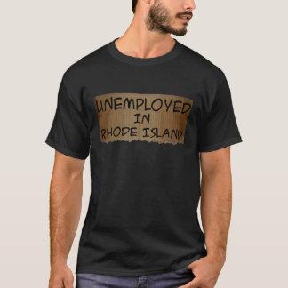 UNEMPLOYED IN RHODE ISLAND T-Shirt