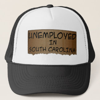 UNEMPLOYED IN SOUTH CAROLINA TRUCKER HAT