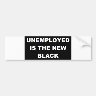 Unemployed is the New Black Bumper Sticker