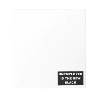 Unemployed is the New Black Notepad