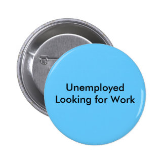 Unemployed Looking for Work 2 Inch Round Button