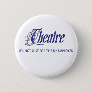 Unemployed Theater Actor Button