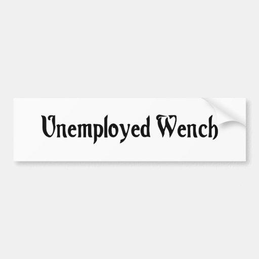 Unemployed Wench Bumper Sticker Car Bumper Sticker
