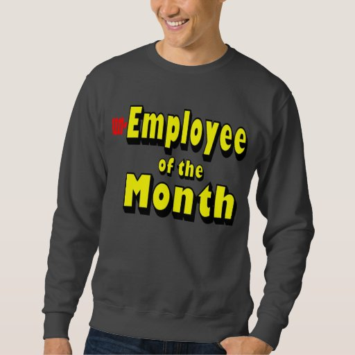 unemployee of the month sweatshirt