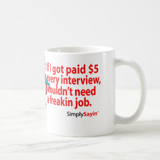 Unemployment Blues ~ Interviews Coffee Mug