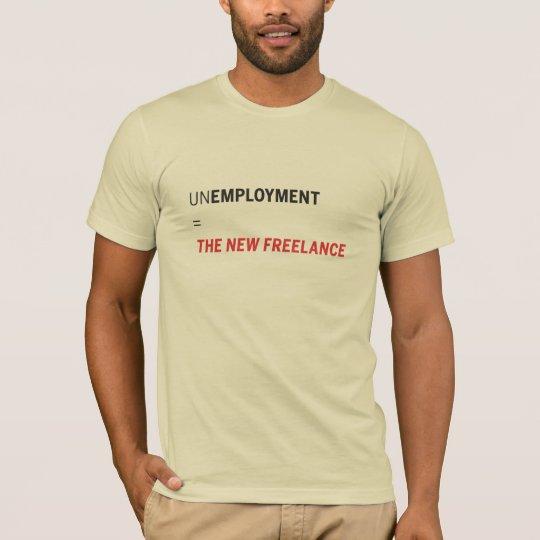 UNEMPLOYMENT = THE NEW FREELANCE T-Shirt