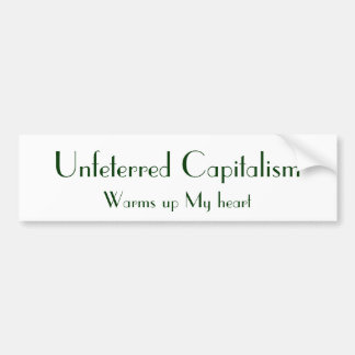 Unfeterred Capitalism, Warms up My heart Bumper Sticker