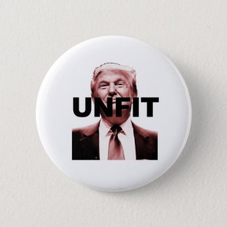 Unfit to be President Button