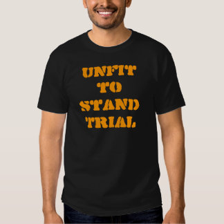 Unfit to Stand Trial-men T-Shirt