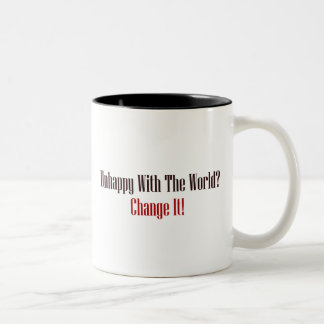 Unhappy With The World? Change It! Two-Tone Coffee Mug